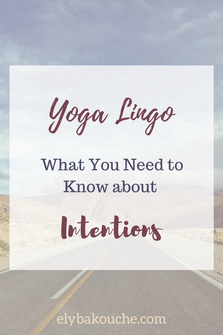 Yoga Lingo what you need to know about intentions
