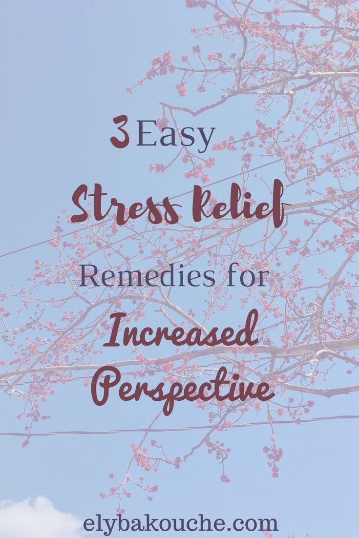 3 easy stress relief remedies for increased perspective