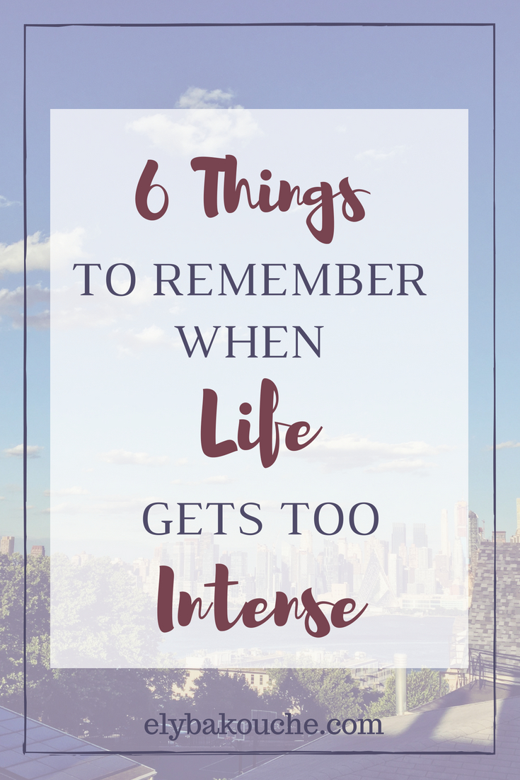 6 Things to remember when life gets too intense.jpg