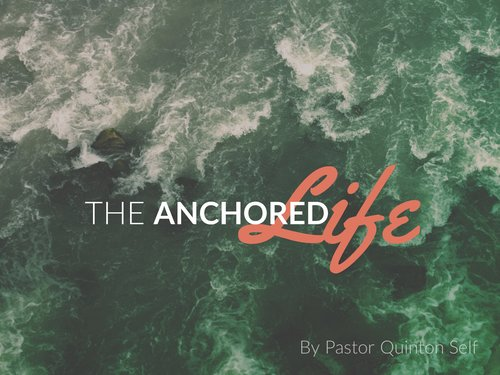 The ANCHORED Life | The ANCHOR Church | Sermon Notes, January 7, 2018