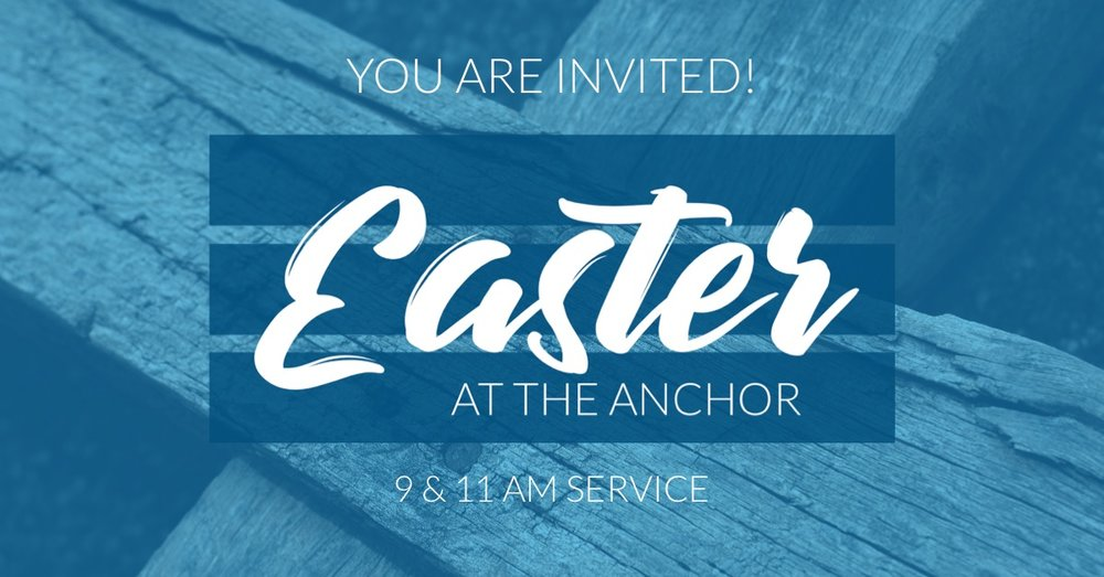 You are invited to Easter at The Anchor Church, Sunday, April 21st, 9am & 11am
