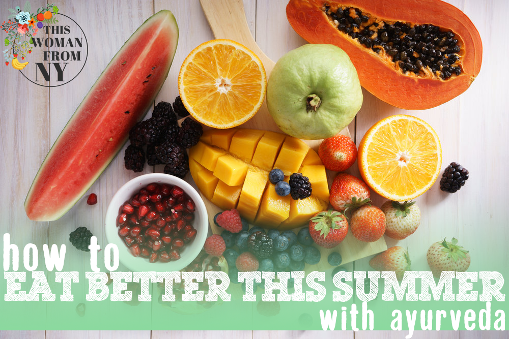 How To Eat Better This Summer With Ayurveda | THISWOMANFROMNY