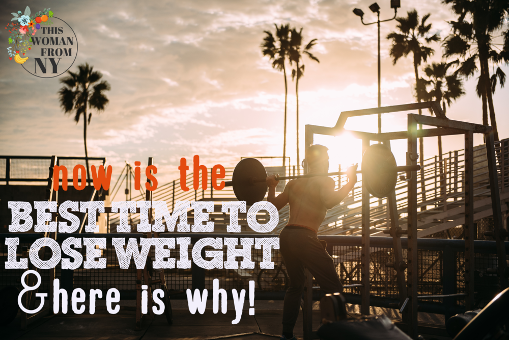 Now is the Best Time to Lose Weight And Here is Why! | THISWOMANFROMNY