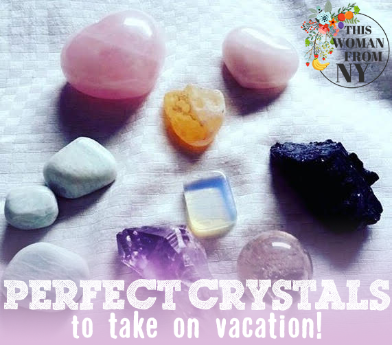 Perfect Crystals to Take on Vacation | THISWOMANFROMNY