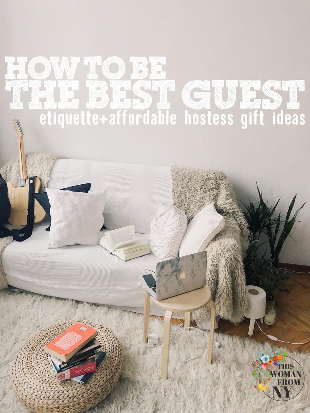 How To Be The Best Guest | THISWOMANFROMNY