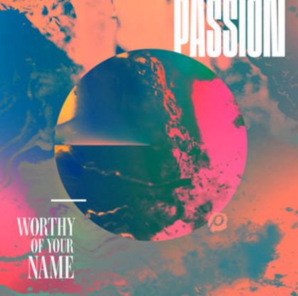 Worthy Of Your Name - Passion