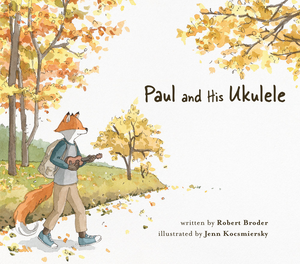 Coming this fall! - Paul and His Ukulele, a debut picture book written by Robert Broder and illustrated by Jenn Kocsmiersky, is published by Ripple Grove Press and will be available this September!  See other beautiful books from Ripple Grove PressAnd...read more about Paul and His Ukulele here! :)