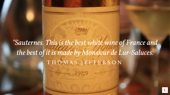 Sauternes. This is the best white wine in France ~ Thomas Jefferson