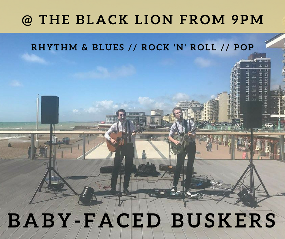 BABY-FACED BUSKERS  They will take you on a journey through the history of Rock 'N' Roll, beginning with it's roots in Jazz/Country/Swing through to Rock 'N' Roll classics from the likes of Elvis and Johnny Cash, moving forward to The Beatles and stopping off at some Brit-Pop before leaving you with modern classics! They couldn't fit much else in if they tried!  From 9:30PM