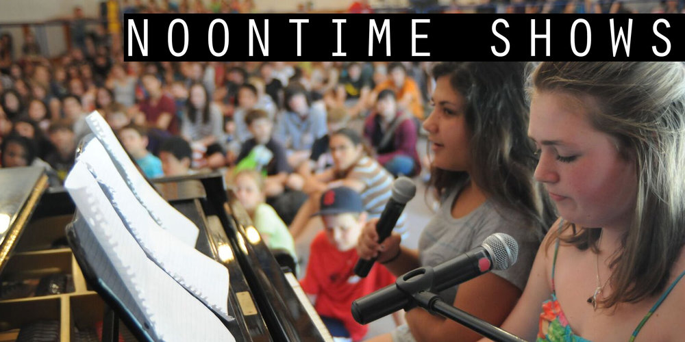- Noontime Shows are a daily celebration of the talents and creativity of the entire community. Campers perform for an engaged and supportive audience.