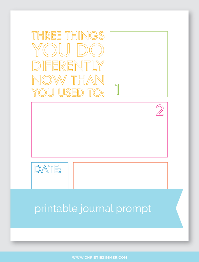 things you do differently now printable journal prompt - Free!