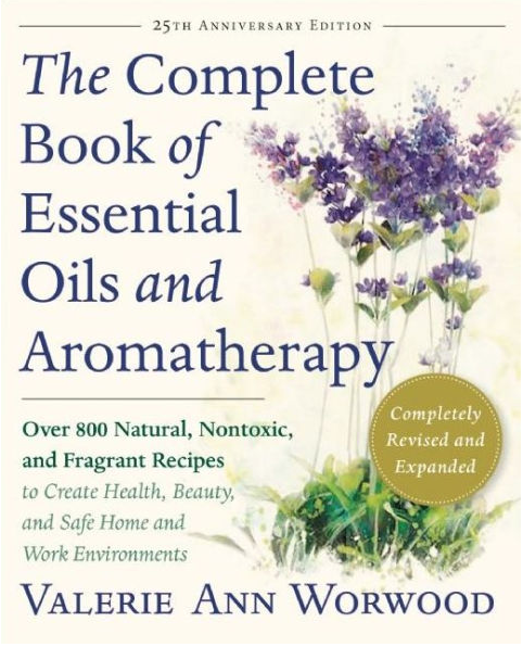 The Complete Book of Essential Oils and Aromatherapy - by: Valerie Ann Worwood