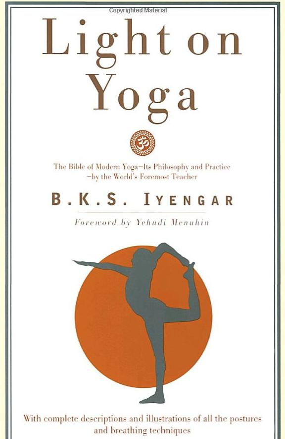 Light on Yoga - The Bible of Modern Yoga, its Philosophy & Practice - by: B. K. S. Iyengar