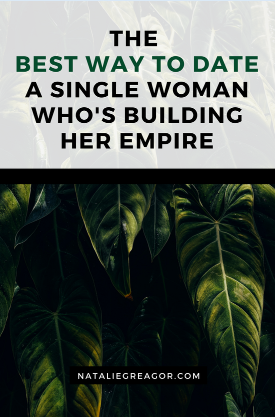 The Best Way to Date a Single Woman Who's Building Her Empire - Natalie Greagor (2).png
