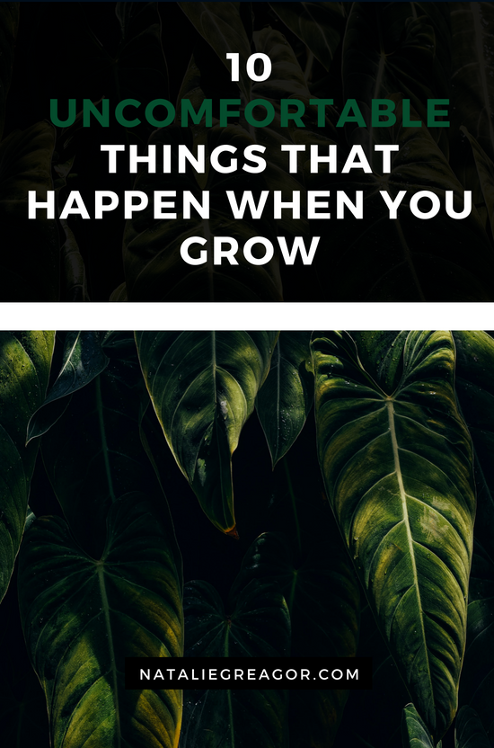 10 UNCOMFORTABLE THINGS THAT HAPPEN WHEN YOU GROW - NATALIE GREAGOR