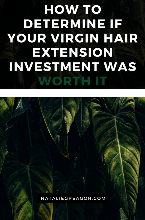 How to determine if your virgin hair extension investment was worth it - Natalie Greagor.png