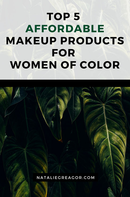 TOP 5 AFFORDABLE MAKEUP PRODUCTS FOR WOMEN OF COLOR - NATALIE GREAGOR.png.png