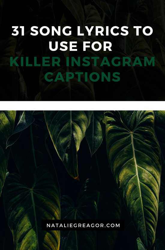 31 SONG LYRICS TO USE FOR KILLER INSTAGRAM CAPTIONS- NATALIE GREAGOR