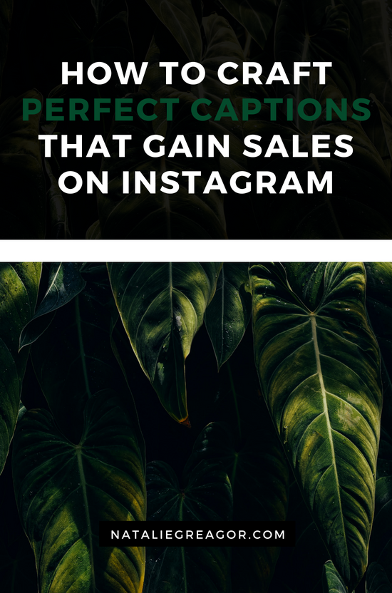 HOW TO CRAFT PERFECT CAPTIONS THAT GAIN SALES ON INSTAGRAM - NATALIE GREAGOR