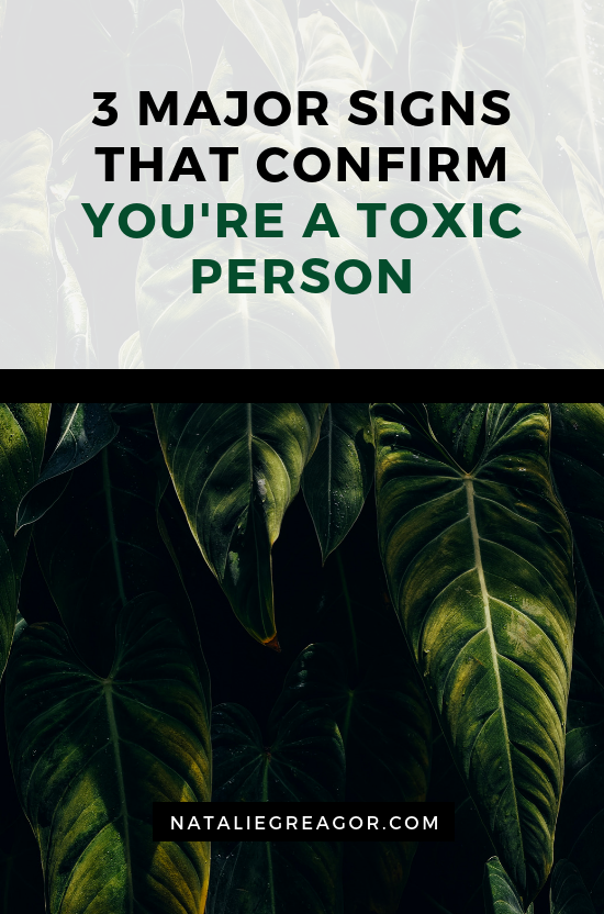 3 MAJOR SIGNS THAT CONFIRM YOU'RE A TOXIC PERSON - NATALIE GREAGOR.png