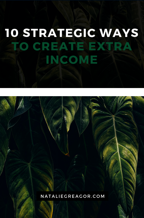 10 STRATEGIC WAYS TO CREATE EXTRA INCOME - NATALIE GREAGOR (1).png
