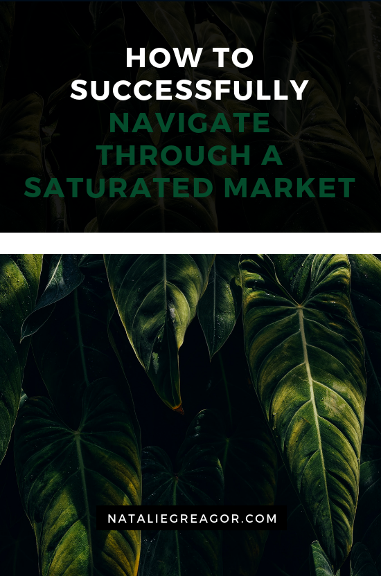 HOW TO SUCCESSFULLY NAVIGATE THROUGH A SATURATED MARKET - NATALIE GREAGOR (1).png