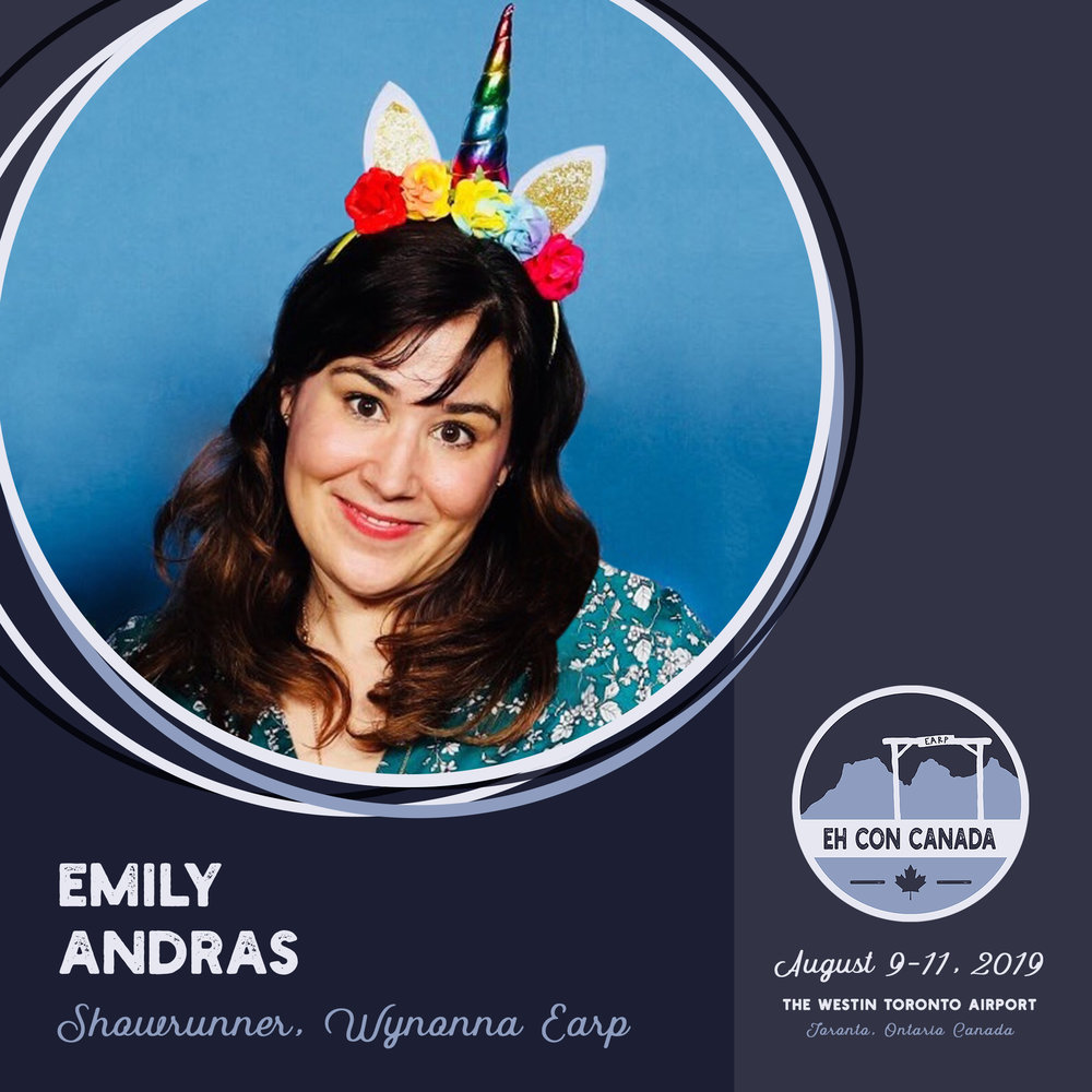 "Emily Andras   The Boston-born, Calgary-bred Andras has a diverse list of television credits to her name. Currently, she is the Showrunner and Executive Producer of SyFy's hit series   Wynonna Earp  . Previously, she spent three seasons as the Showrunner and Executive Producer of   Lost Girl  , and recently worked as the Supervising Producer on   Killjoys  , where she got to write about spaceships.  Andras' other recent credits include writer and Co-producer of the police drama   King  , and Showrunner and Executive Producer of   Instant Star  . She has written for numerous other series such as   Degrassi: The Next Generation  ,  Sophie ,  Total Drama Island  , and   11 Cameras  . She was also hand-picked by Nora Roberts to shepherd her New York Times' #1 best-selling   Blood Magick   trilogy to series.  Andras is known for her fresh and witty take -- CNBC called her ""a genre darling"" with a ""cult following"" – and that's nice. But what Emily really wants to be remembered for is being pulled onstage to dance with Bruce Springsteen. Which totally happened."
