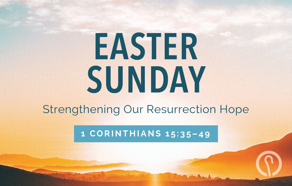 Strengthening Our Resurrection Hope - 1 Corinthians 15:35-49