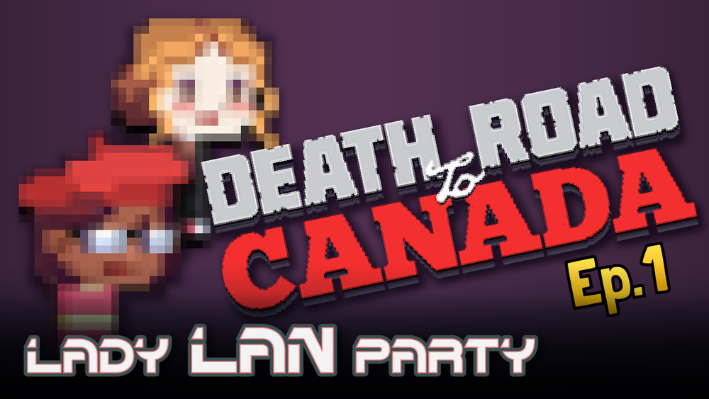 Death Road to Canada Part 1, July 2017