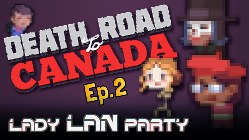 Death Road to Canada Part 2, July 2017