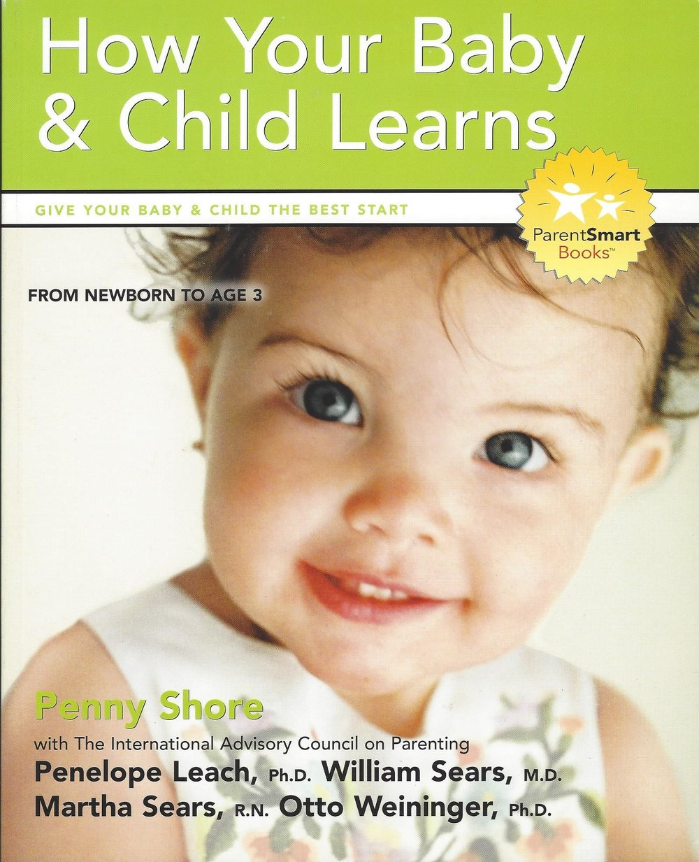 - How Your Baby and Child LearnsBy Penny Shore with Penelope Leach, Ph.D., William Sears, M.D., Martha Sears, R.N., Otto Weininger, Ph.D.