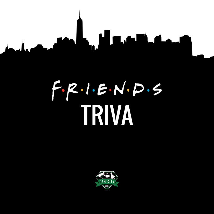 FRIENDS Trivia! — Gem City Catfé