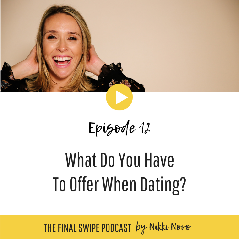 nikki-novo-dating-podcast-What-do-You-Have-to-Offer-When-Dating.png