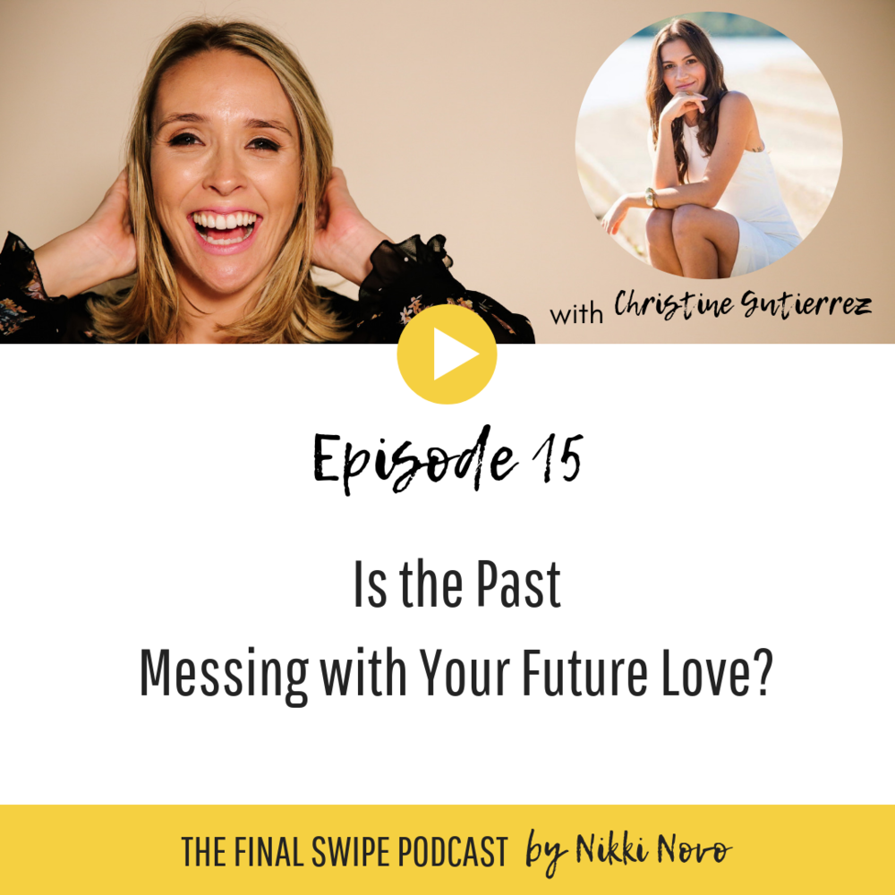 Nikki-Novo-Dating-Podcast-Is-the-Past-Messing-with-Your-Future-Love-Christine-Gutierrez.png