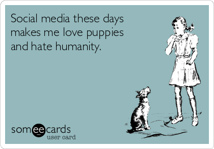 social-media-these-days-makes-me-love-puppies-and-hate-humanity.png