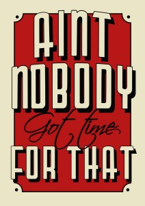 ain-t-nobody-got-time-for-that-.jpg