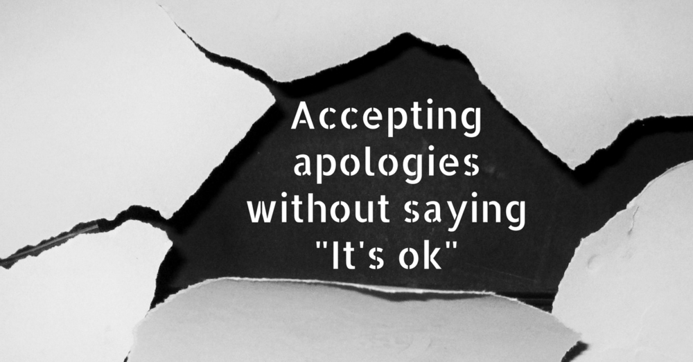 "Image description: Text: Accepting apologies without saying ""It's ok""."