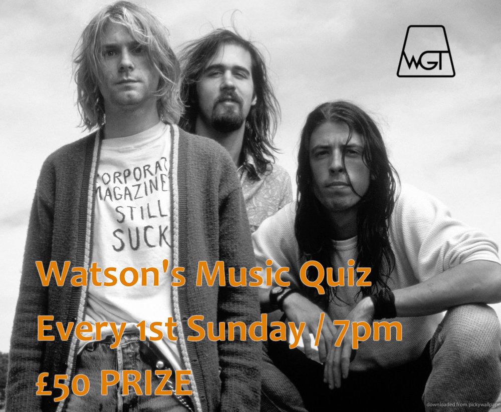 EVERY 1st SUNDAY - Watson's infamous music quiz, every 1st Sunday of the month, 7pm start. £50 for the winners, bottles of wine, and plenty of oneupmanship.