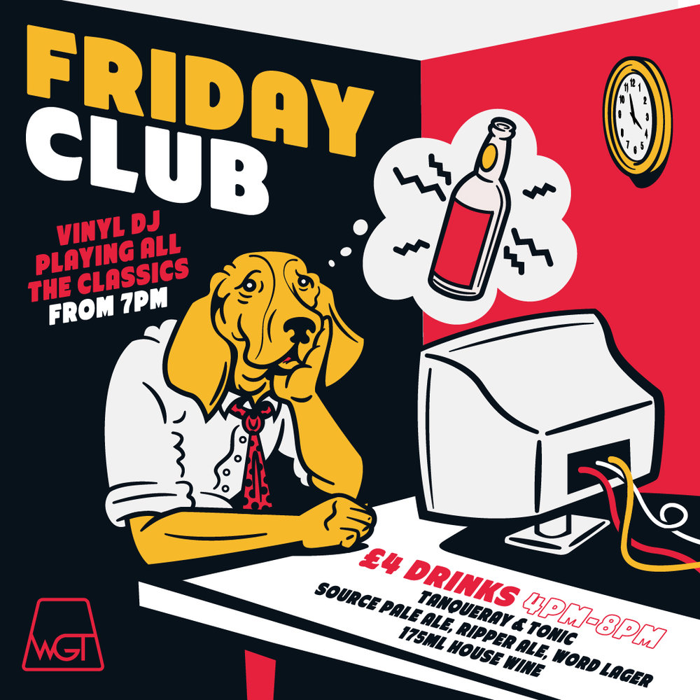 EVERY FRIDAY - 4pm to 8pm Draught Source, Word or Ripper, G&T's or 175ml House Wine for £4. DJ's playing the classics from 7pm UNTIL LATE.
