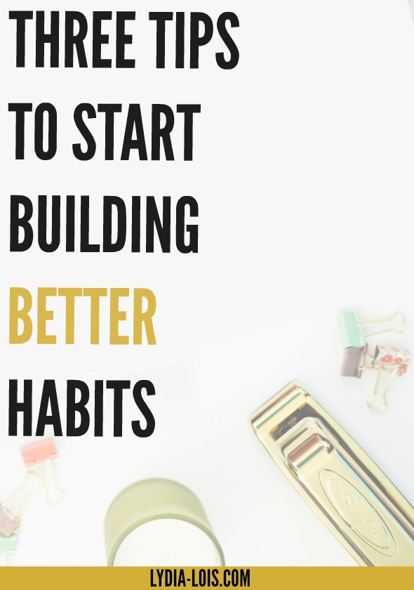 Start building better habits in order to better your life! I promise it will be worth the work!