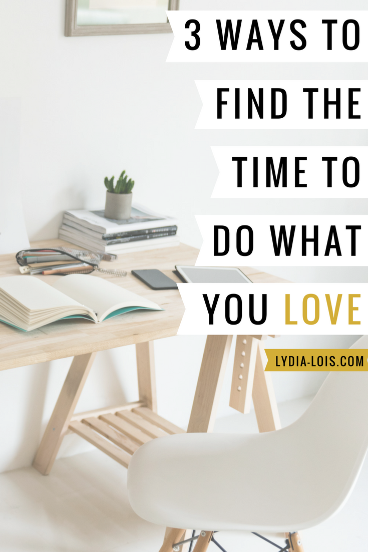 3 Ways To Find The Time To Do What You Love.png