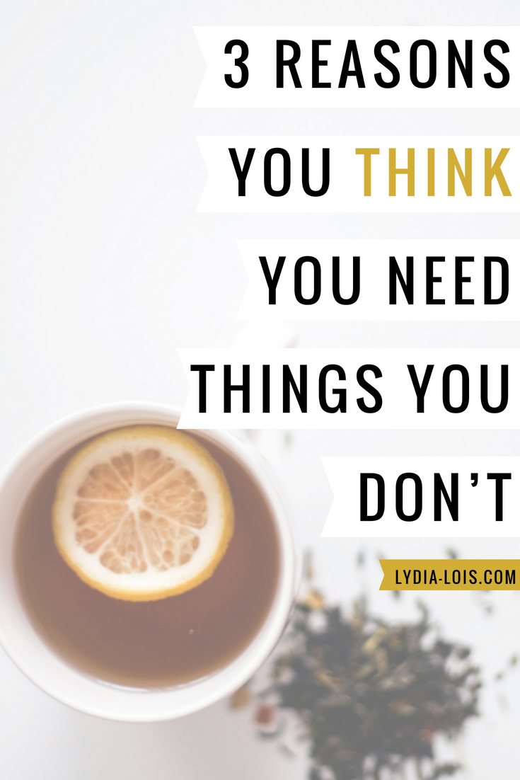 3 Reasons You Think You Need Things You Don't.png