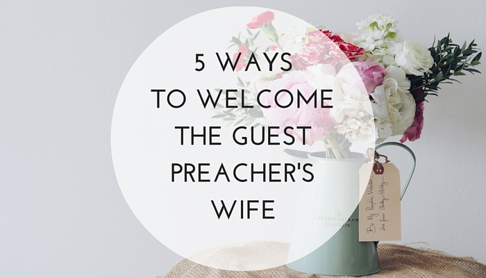 5-Ways-to-Welcome-the-Guest-Preachers-Wife.jpg