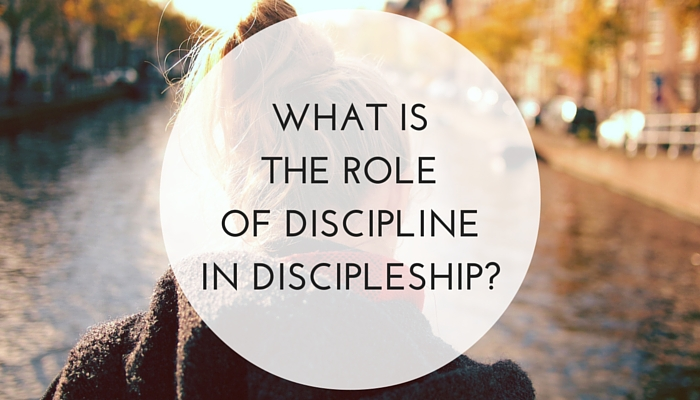What-is-the-role-of-discipline-in-discipleship.jpg