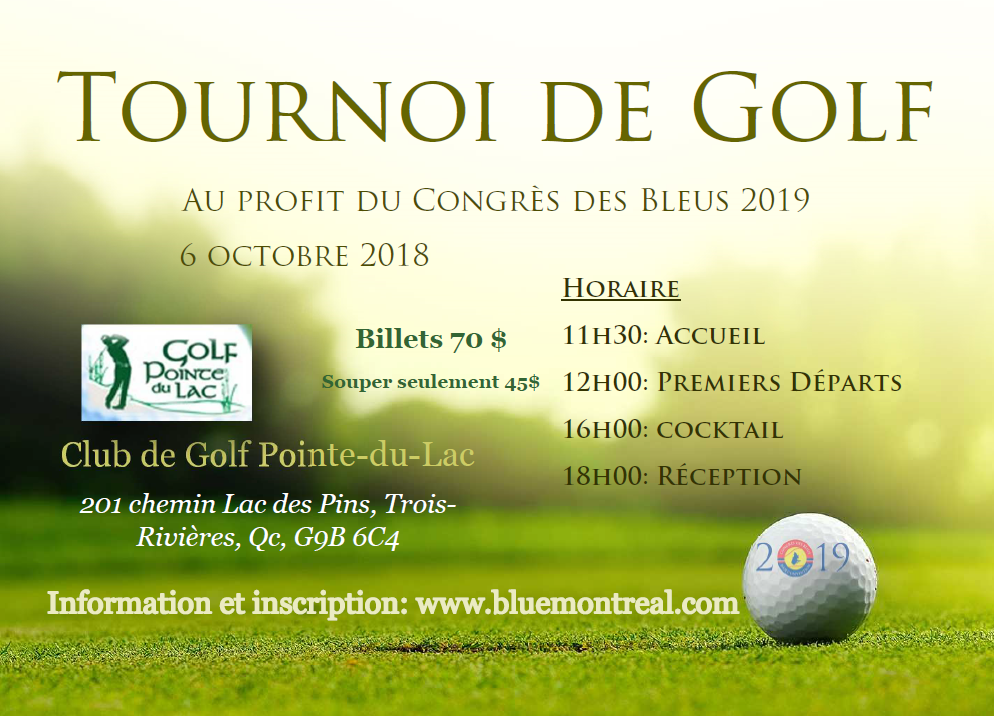 Tournoi de Golf - Le tournoi de golf du Congrès des Bleus aura officiellement lieu le 6 octobre prochain.Faites vous une équipe de 4 ou inscrivez-vous solo!Vous n'êtes pas super bon au golf, mais voulez quand même profitez de la fête, joignez-vous à nous pour la réception après golf dès 18h.Visitez la page golf pour plus de détails!