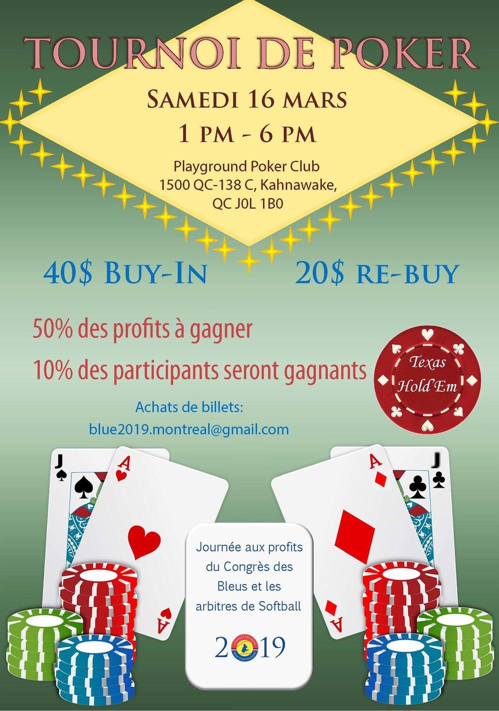 """Tournoi de Poker - Le 16 mars, joignez-vous à nous lors d'untournoi de Poker de Texas Hold'Em aux profits du Congrès des Bleus. Le """"buy-in"""" est de 40$ et des"""" re-buy"""" seront disponible au coût de $20. 50% des profits de cette activité sont à gagner et 10% des participants seront gagnants! Lieu: Playground Poker Club, 1500 Qc-138 C, Kahnawake, Qc J0L 1B0Date: Samedi 16 mars 2019Heure: 1 PM - 6 PMPour acheter vos billets: blue2019.montreal@gmail.com"""