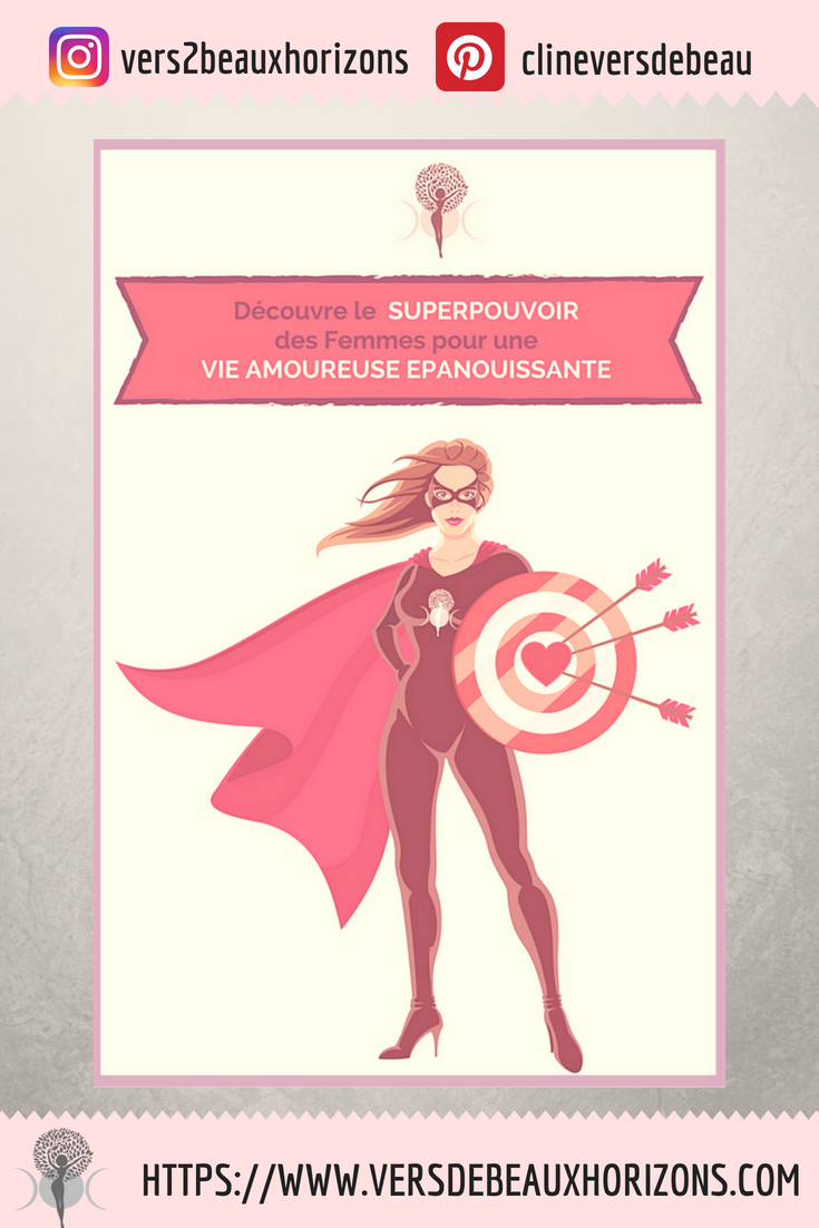 Toutes les Femmes ont UN SUPERPOUVOIR pour vivre uneVIE AMOUREUSE EPANOUIE (où qu'elles en soient actuellement côté coeur!) -