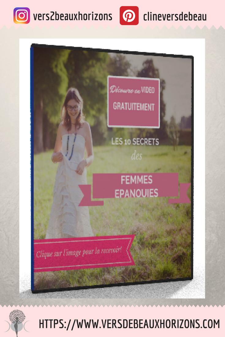 La VIDEO les 10 SECRETS DES FEMMES EPANOUIES - Clique sur l'image pour la recevoir!