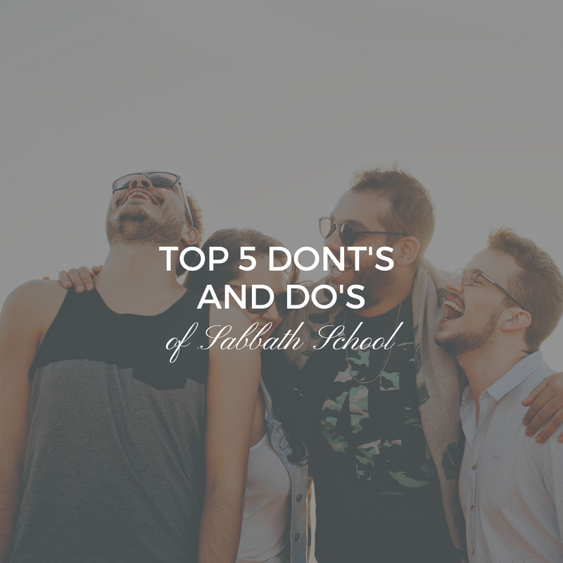 Top 5 Dont's and Do's of Sabbath School - A 45 minute course on how to get the most our of your Sabbath School time.
