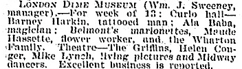 Barney Harkin, Tattooed Man, exhibited himself at the London Dime Museum in Chicago.  New York Clipper , April 18, 1903. Albert Herman was also a frequent exhibitor at the London Dime Museum.